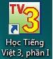 Nháy đúp chuột vào biểu tượng này để khởi động phần mềm Dạy tiếng Việt 3, phần 1.