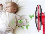 Dùng quạt điện có an toàn cho trẻ nhỏ hay không?