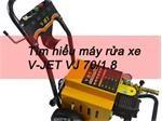 Tìm hiểu máy rửa xe cao áp V-JET VJ 70/1.8 -  Giá rẻ, chất lượng tốt