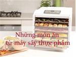 Bỏ túi ngay những món ăn ngon cho sức khỏe từ máy sấy thực phẩm