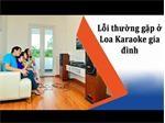 Các lỗi phổ biến thường gặp ở loa karaoke và cách khắc phục