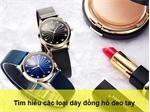 Tìm hiểu các loại dây đồng hồ đeo tay