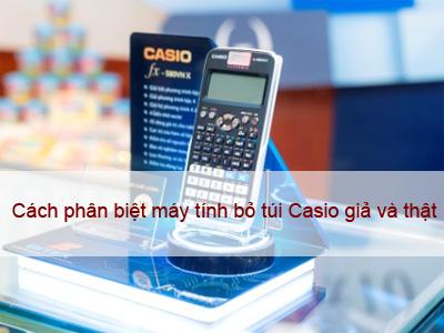 Cách phân biệt máy tính bỏ túi Casio thật và giả?