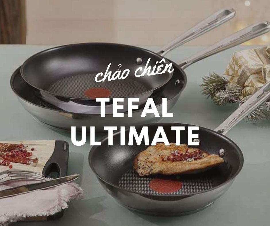 Tìm hiểu chảo Tefal Ultimate có tốt không