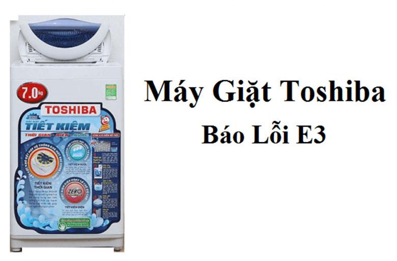 Tìm hiểu về lỗi E3 máy giặt Toshiba