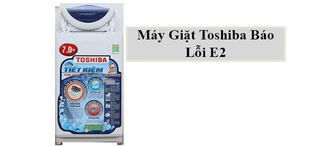 Máy giặt Toshiba báo lỗi E2 là gì?