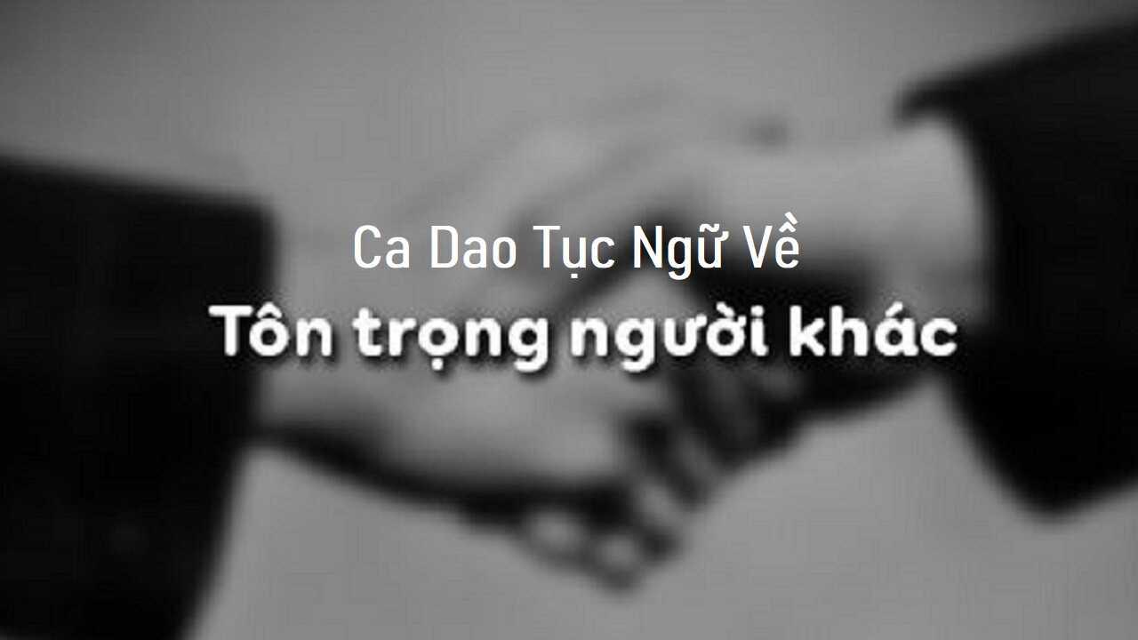 Câu ca dao tục ngữ nói về sự tôn trọng người khác